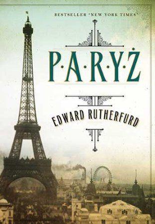 """Edward Rutherfurd, """"Paryż"""", przeł. Agnieszka Mitraszewska, Czarna Owca, Warszawa 2014. 942 strony"""