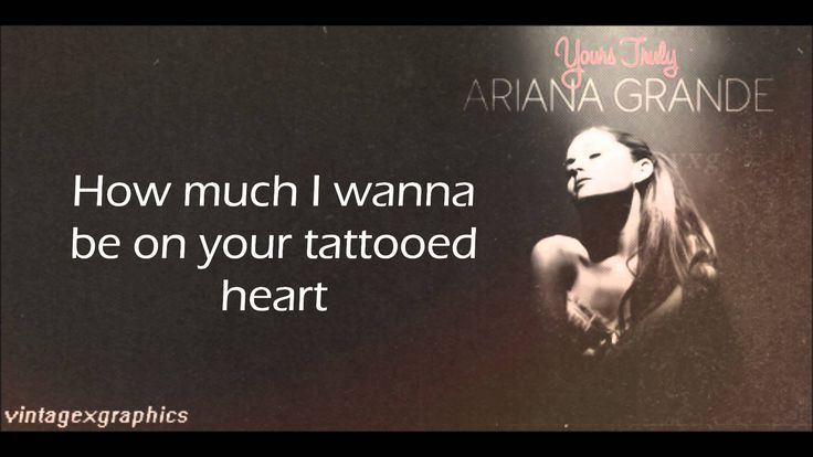 "Ariana Grande - Tattooed Heart - ""...like it's 1954 it doesn't have to be forever, just as long as I'm the name on your tattooed heart."""