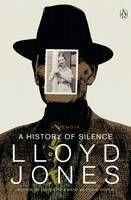 Finalist General Non-Fiction. A History of Silence: A Memoir by Lloyd Jones