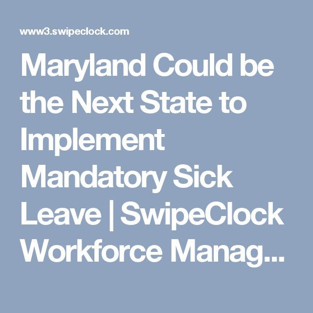 Maryland Could be the Next State to Implement Mandatory Sick Leave | SwipeClock Workforce Management