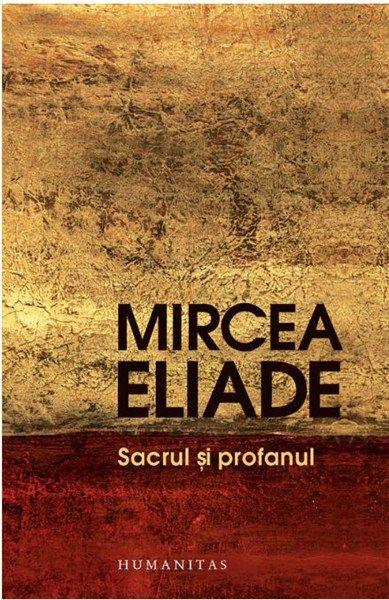 Sacrul si profanul Ed. a III-a de Mircea Eliade editie 2013