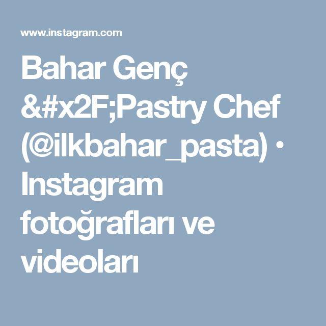 Bahar Genç /Pastry Chef (@ilkbahar_pasta) • Instagram fotoğrafları ve videoları