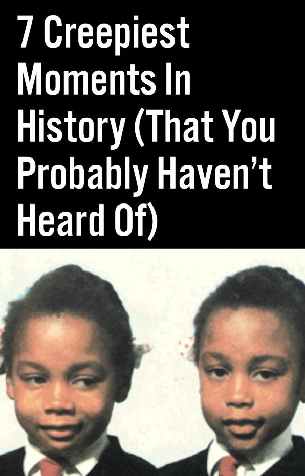 7 Creepiest Moments In History (That You Probably Haven't Heard Of)