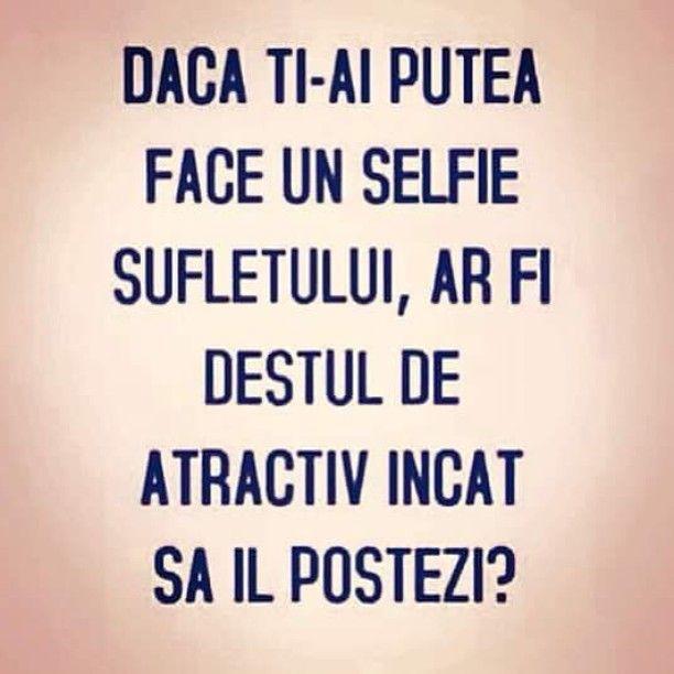 Daca ai putea face un selfie sufletului, ar fi destul de atractiv incat sa-l postezi?