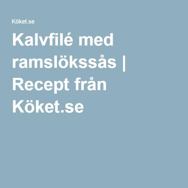 Kalvfilé med ramslökssås | Recept från Köket.se