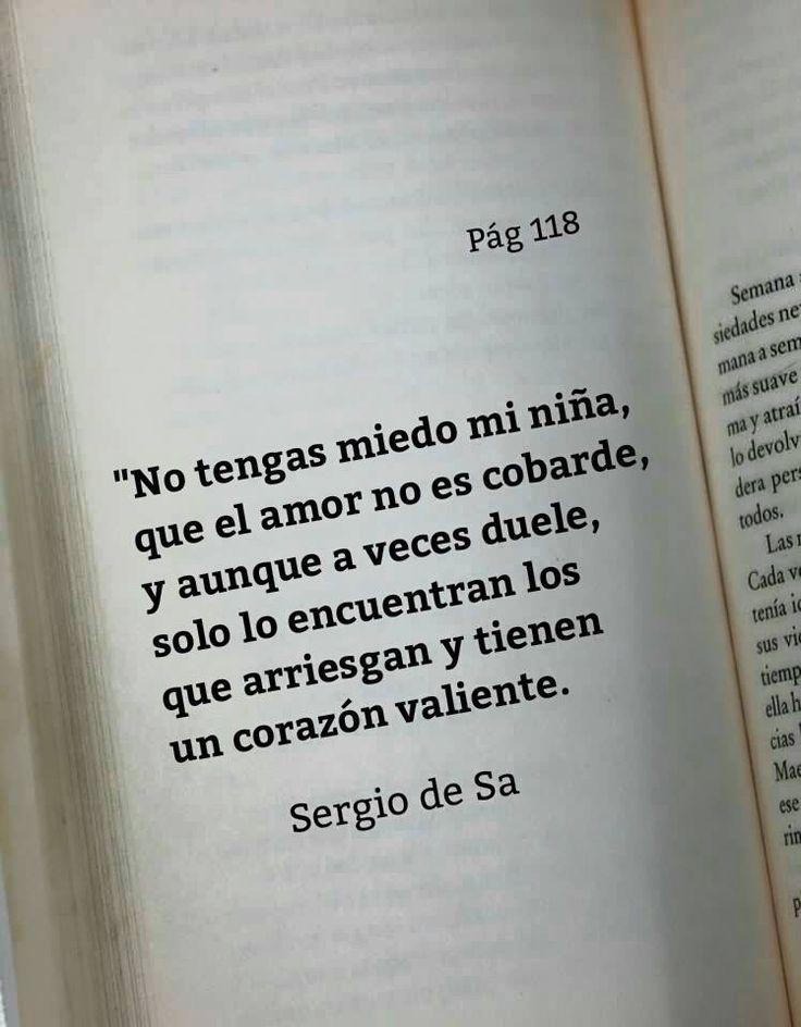 〽️ No tengas miedo mi niña, que el amor no es cobarde, y aunque a veces duele... Sergio de Sa