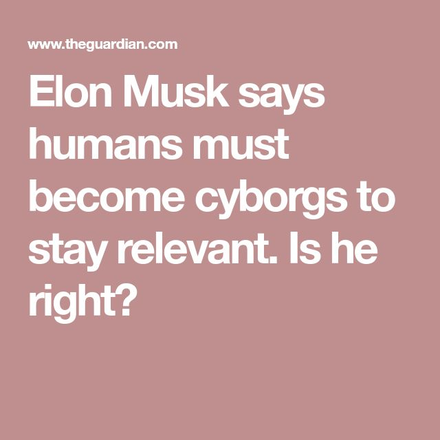 Elon Musk says humans must become cyborgs to stay relevant. #follow #technology #social #work