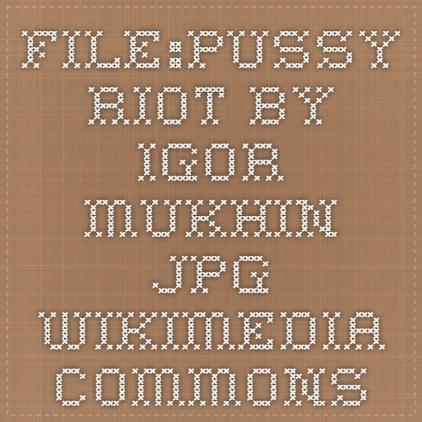 File:Pussy Riot by Igor Mukhin.jpg - Wikimedia Commons