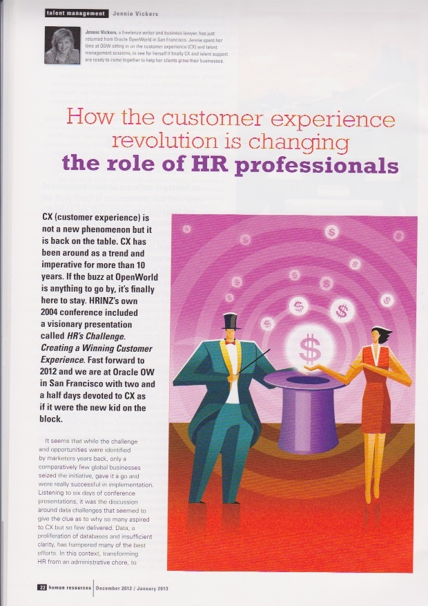 How the customer experience revolution is changing the role of HR professionals. In the Decemeber 2012/2013 issue New Zealand's Magazine for Human Resource Professionals - http://jennievickers.wordpress.com/2013/02/13/how-the-customer-experience-revolution-is-changing-the-role-of-hr-professionals/#