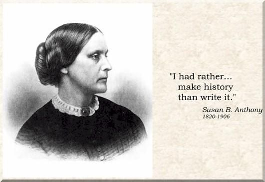 """#quote """"I had rather... make history than write it."""" -Susan B. Anthony"""