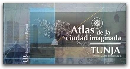 Atlas de la ciudad imaginada - Carlos Mario Rodríguez R. – Universidad de Boyacá     http://www.librosyeditores.com/tiendalemoine/fotografia/2835-atlas-de-la-ciudad-imaginada.html    Editores y distribuidores