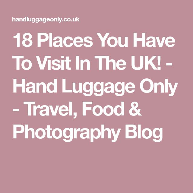 18 Places You Have To Visit In The UK! - Hand Luggage Only - Travel, Food & Photography Blog