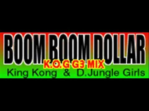 King Kong & D.Jungle Girls - BOOM BOOM DOLLAR (K.O.G G3 MIX) [HQ]