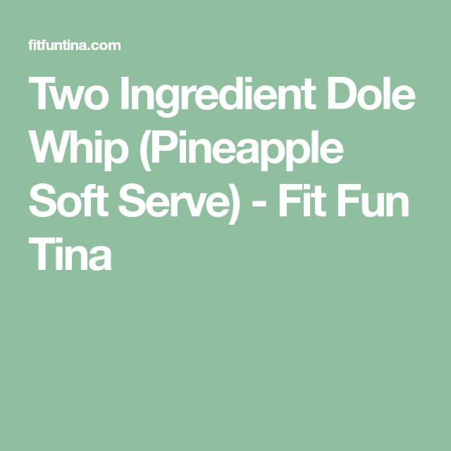Two Ingredient Dole Whip (Pineapple Soft Serve) - Fit Fun Tina