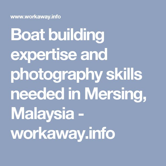 Boat building expertise and photography skills needed in Mersing, Malaysia - workaway.info