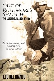 Out of Rushmore's Shadow: The Luigi Del Bianco Story by Lou Del Bianco - OnlineBookClub.org Book of the Day! @OnlineBookClub