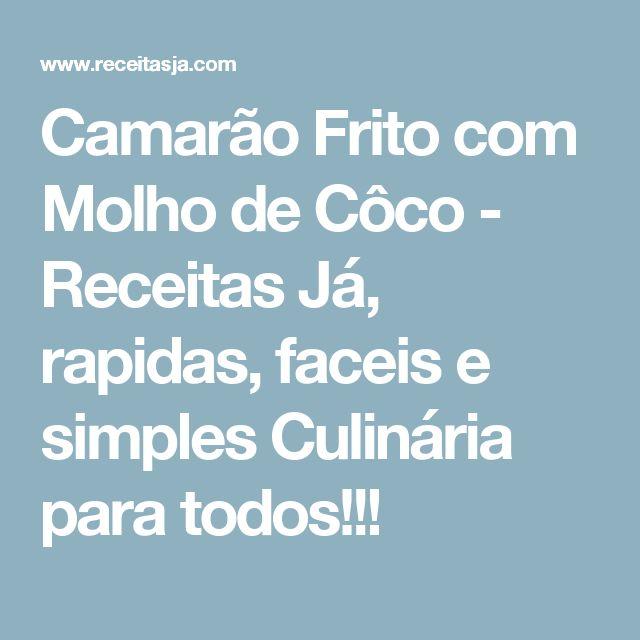 Camarão Frito com Molho de Côco - Receitas Já, rapidas, faceis e simples Culinária para todos!!!