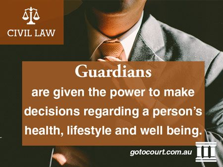 Guardians are given the power to make decisions regarding a person's health, lifestyle and well being.