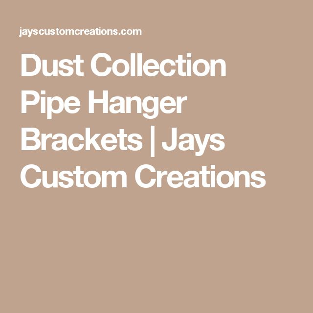 Dust Collection Pipe Hanger Brackets | Jays Custom Creations