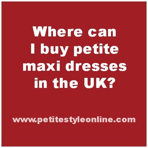 "For petite women who are 5ft 4"" and under. Click here to find out which UK petite stores & petite brands sell petite maxi dresses. http://petitestyleonline.com/can-buy-petite-maxi-dresses-uk/"