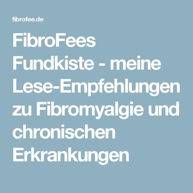 FibroFees Fundkiste - meine Lese-Empfehlungen zu Fibromyalgie und chronischen Erkrankungen
