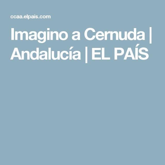 Imagino a Cernuda | Andalucía | EL PAÍS