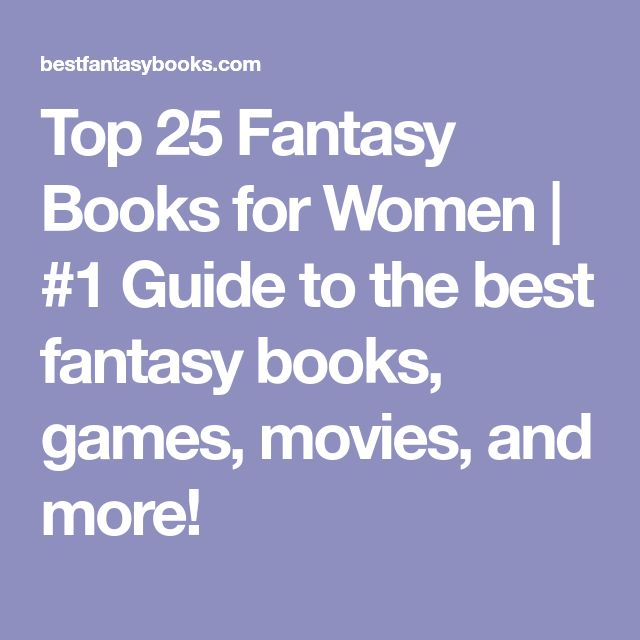 Top 25 Fantasy Books for Women | #1 Guide to the best fantasy books, games, movies, and more!