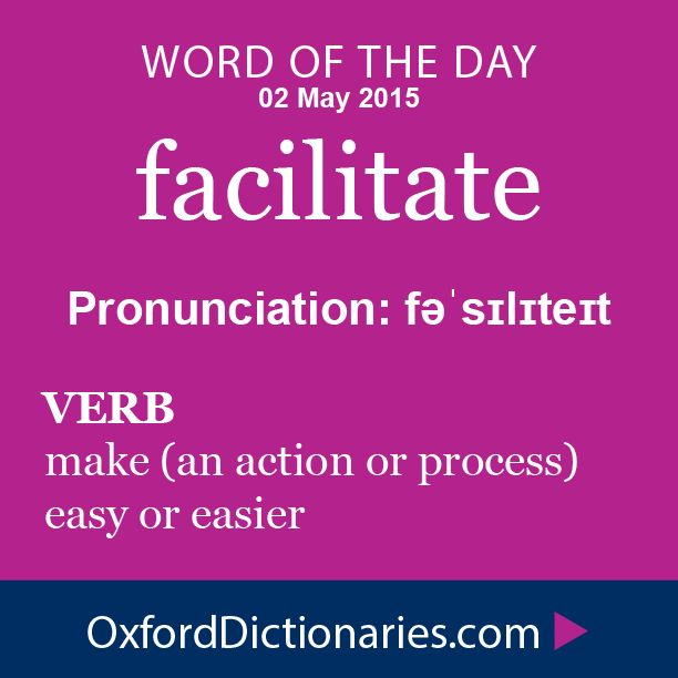 facilitate (verb): Make (an action or process) easy or easier. Word of the Day for 2 May 2015. #WOTD #WordoftheDay #facilitate