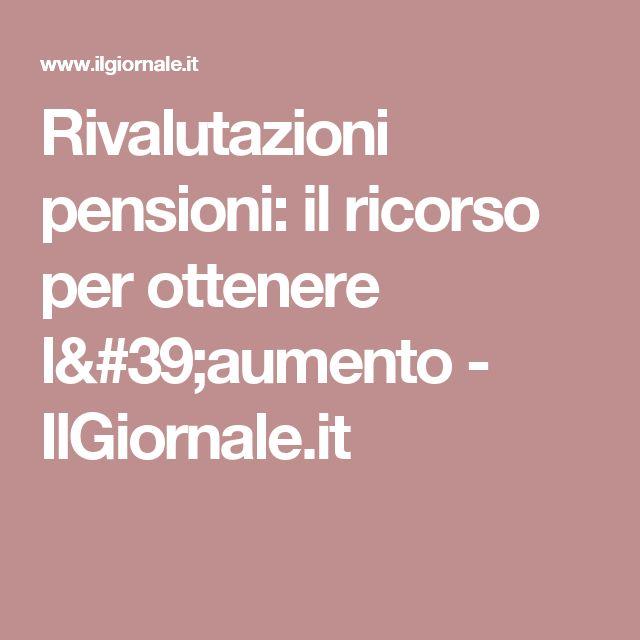 Rivalutazioni pensioni: il ricorso per ottenere l'aumento - IlGiornale.it
