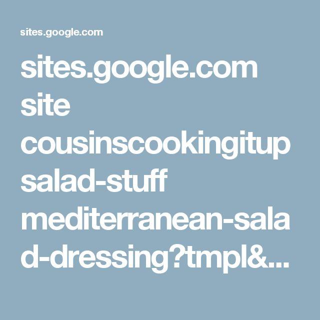 sites.google.com site cousinscookingitup salad-stuff mediterranean-salad-dressing?tmpl=%2Fsystem%2Fapp%2Ftemplates%2Fprint%2F&showPrintDialog=1