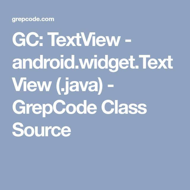 GC: TextView - android.widget.TextView (.java) - GrepCode Class Source
