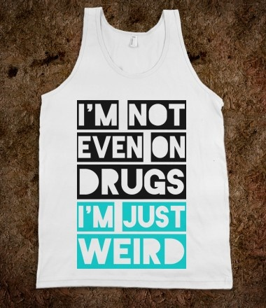 Pretty sure this shirt coulda summed up alot of questions ppl had when witnessing our lives @Stephanie Cutter #weirdakatheshit