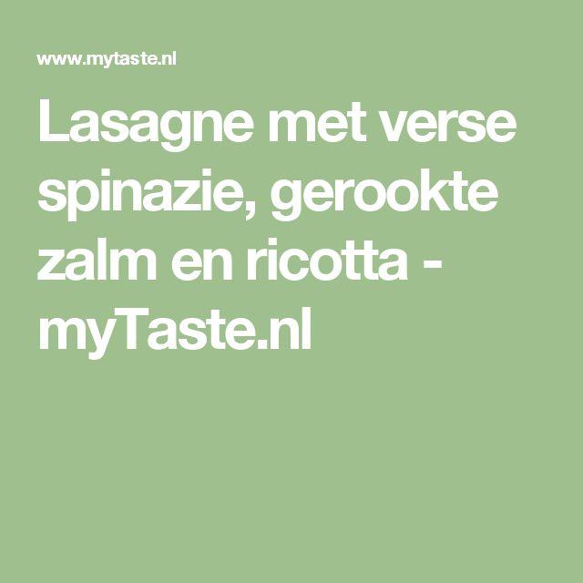 Lasagne met verse spinazie, gerookte zalm en ricotta - myTaste.nl
