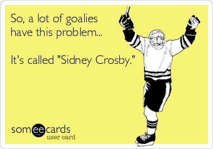So, a lot of goalies have this problem... It's called 'Sidney Crosby.'