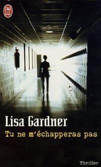 Tu ne m'échapperas pas par Lisa Gardner