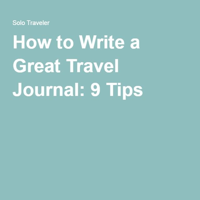 How to Write a Great Travel Journal: 9 Tips                                                                                                                                                                                 More