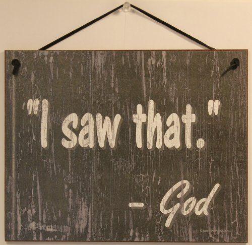 "Slate Grey Religious Sign Saying, ""I SAW THAT. - God"" Decorative Fun Universal Household Signs from Egbert's Treasures Egbert's Treasures http://www.amazon.com/dp/B0089GYUEY/ref=cm_sw_r_pi_dp_Kzaqwb09A1BEB"