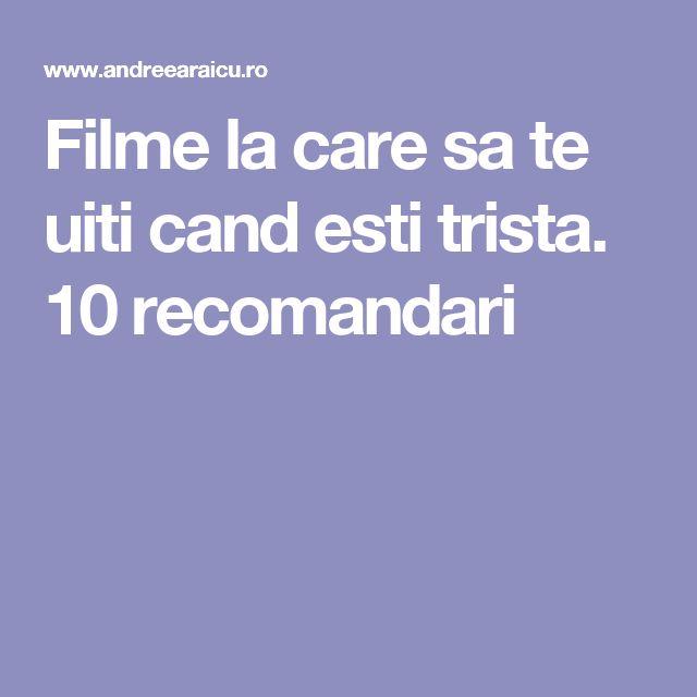 Filme la care sa te uiti cand esti trista. 10 recomandari