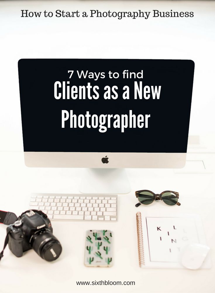 7 Ways to Find Clients as a new Photographer, How to Start a Photography Business, Photography Business Tips, #photographybusinesstips #businesstips #photographybusiness #phototips