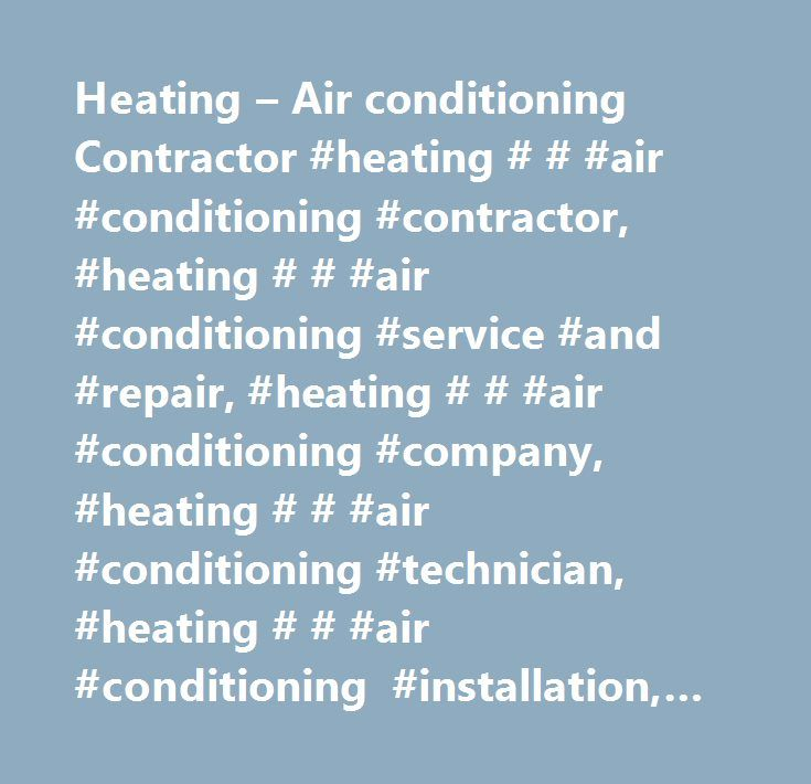 Heating – Air conditioning Contractor #heating # # #air #conditioning #contractor, #heating # # #air #conditioning #service #and #repair, #heating # # #air #conditioning #company, #heating # # #air #conditioning #technician, #heating # # #air #conditioning #installation, #service # # #repair http://idaho.remmont.com/heating-air-conditioning-contractor-heating-air-conditioning-contractor-heating-air-conditioning-service-and-repair-heating-air-conditioning-company-heating-air-c/  # Heating Air…