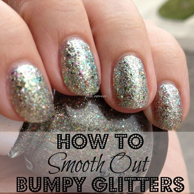 polish insomniac: How To Smooth Out Bumpy Glitters