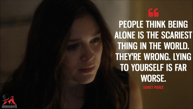 Sidney Pierce: People think being alone is the scariest thing in the world. They're wrong. Lying to yourself is far worse.  More on: https://www.magicalquote.com/series/gypsy/ #SidneyPierce #Gypsy #GypsyNetflix #GypsyQuotes