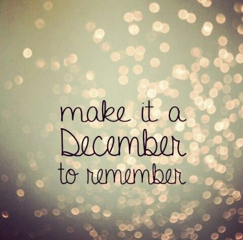 I aim for each day, but this December, I'll be forced to remember each day