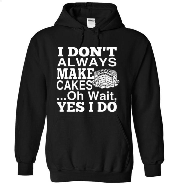 I Always Make Cakes T Shirts, Hoodies, Sweatshirts - #cheap t shirts #movie t shirts. PURCHASE NOW => https://www.sunfrog.com/LifeStyle/I-Always-Make-Cakes-8946-Black-44208992-Hoodie.html?60505
