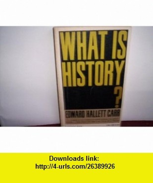 What Is History? The George Macaulay Trevelyan Lectures Delivered at the University of Cambridge Edward H. Carr ,   ,  , ASIN: B000O2JZZU , tutorials , pdf , ebook , torrent , downloads , rapidshare , filesonic , hotfile , megaupload , fileserve