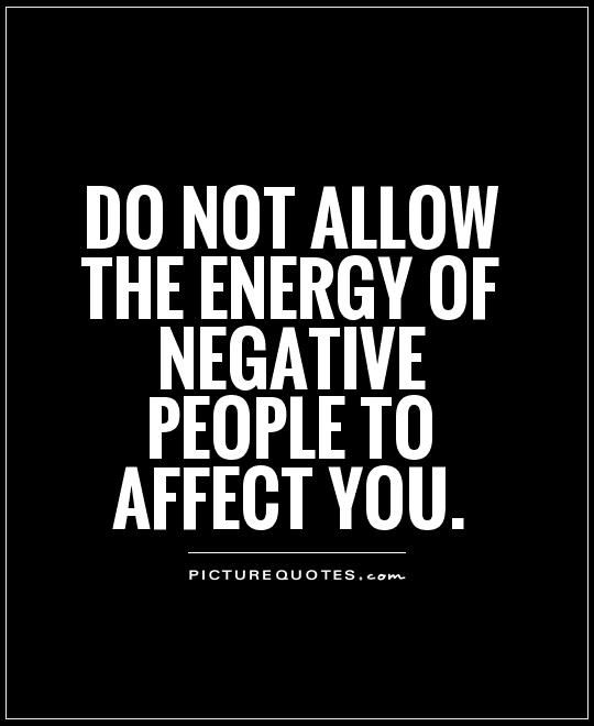 hateful energy images and quotes | Do not allow the energy of negative people to affect you Picture Quote ...