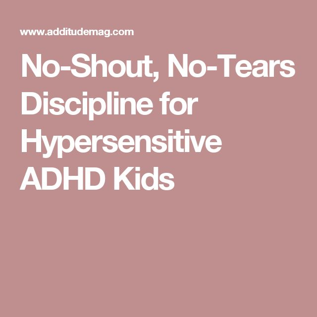 No-Shout, No-Tears Discipline for Hypersensitive ADHD Kids