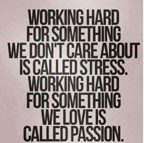 Work hard for your passion.