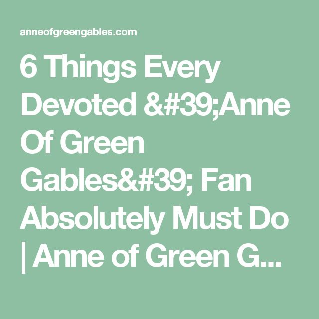 6 Things Every Devoted 'Anne Of Green Gables' Fan Absolutely Must Do | Anne of Green Gables - Sullivan Entertainment