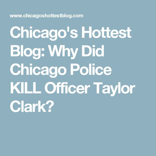 Chicago's Hottest Blog: Why Did Chicago Police KILL Officer Taylor Clark?
